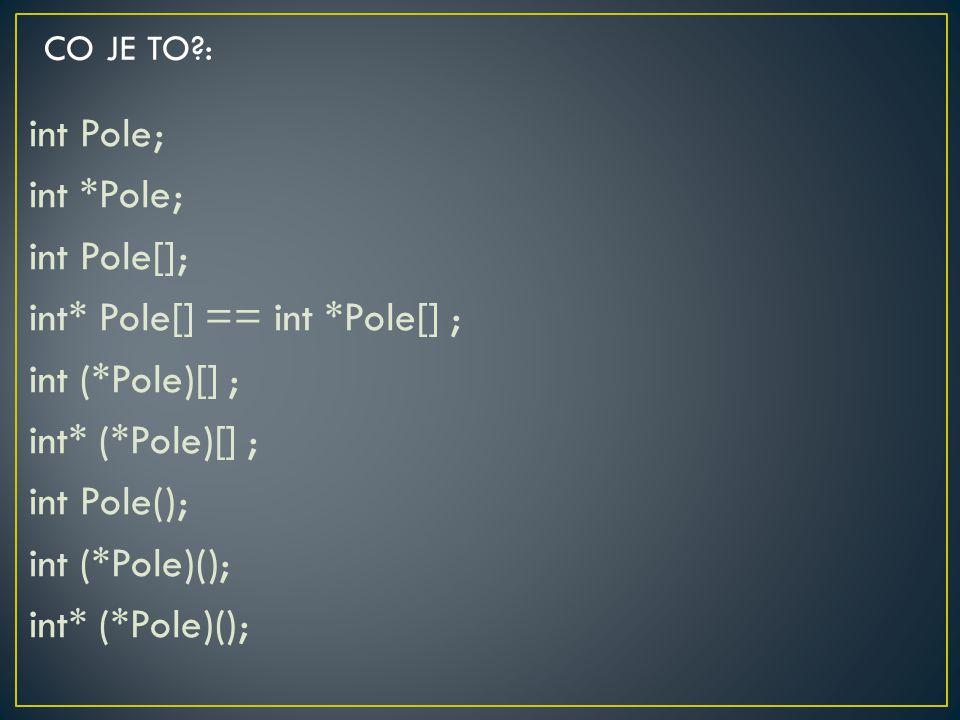 CO JE TO : int Pole; int *Pole; int Pole[]; int* Pole[] == int *Pole[] ; int (*Pole)[] ; int* (*Pole)[] ; int Pole(); int (*Pole)(); int* (*Pole)();